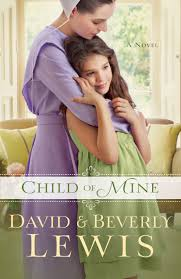 http://www.amazon.com/Child-Mine-Beverly-Lewis-ebook/dp/B00GHXRVUQ/ref=sr_1_1?s=books&ie=UTF8&qid=1406138504&sr=1-1&keywords=child+of+mine+by+david+and+beverly+lewis